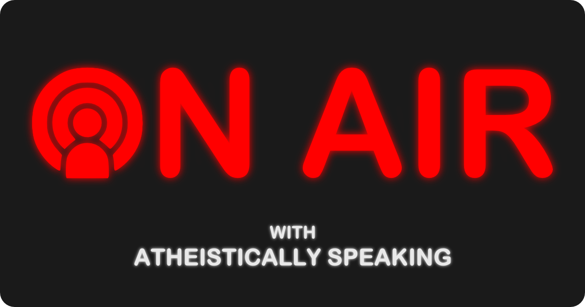 ON AIR with Atheistically Speaking