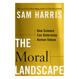 The Moral Landscape Author: Sam Harris